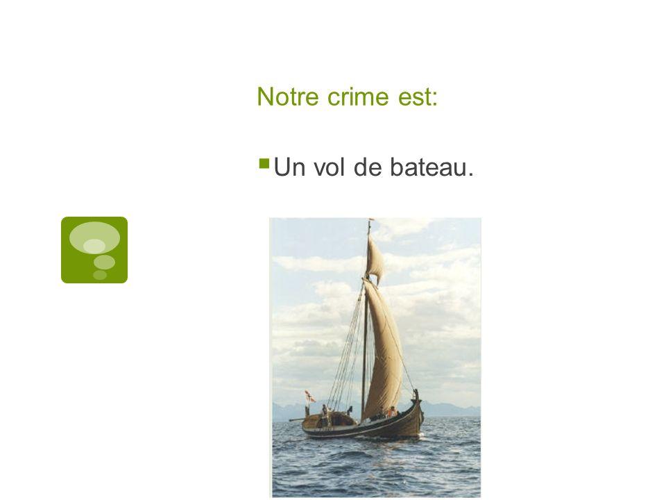 Notre crime est: Un vol de bateau.