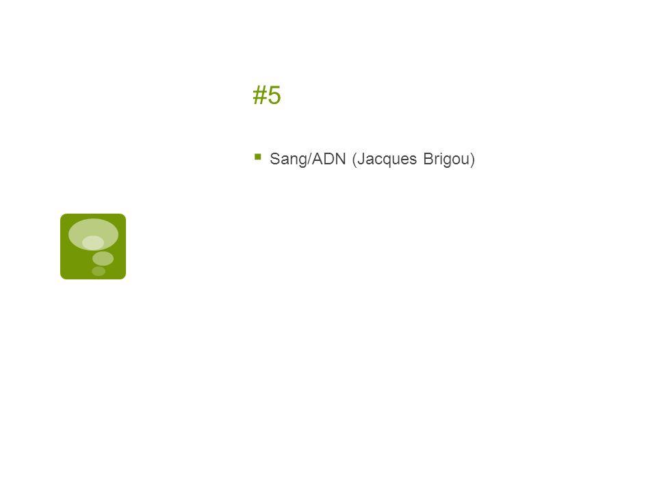 #5 Sang/ADN (Jacques Brigou)