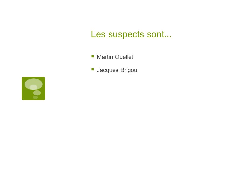 Les suspects sont... Martin Ouellet Jacques Brigou