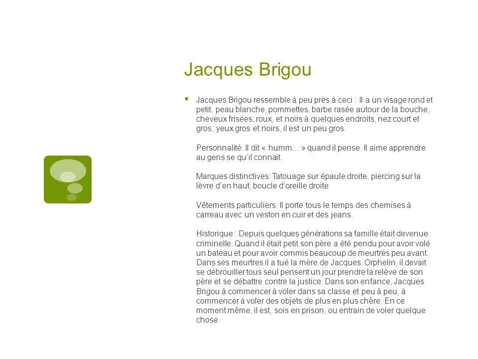 Jacques Brigou Jacques Brigou ressemble à peu près à ceci : Il a un visage rond et petit, peau blanche, pommettes, barbe rasée autour de la bouche, ch