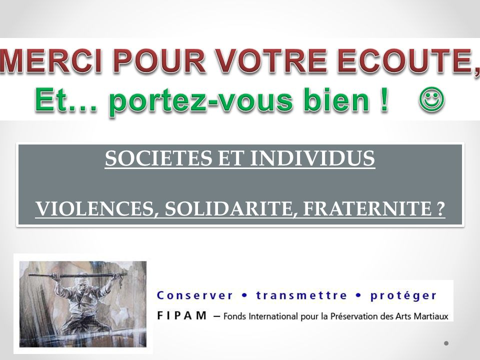 SOCIETES ET INDIVIDUS VIOLENCES, SOLIDARITE, FRATERNITE ? SOCIETES ET INDIVIDUS VIOLENCES, SOLIDARITE, FRATERNITE ?
