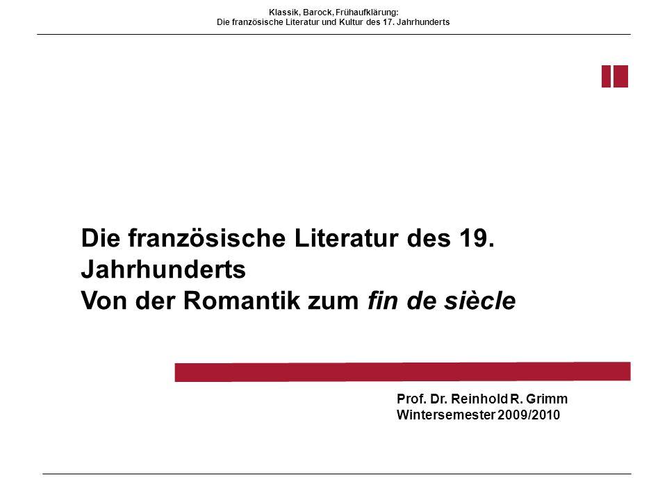 Die französische Literatur des 19. Jahrhunderts Von der Romantik zum fin de siècle Prof. Dr. Reinhold R. Grimm Wintersemester 2009/2010 Klassik, Baroc