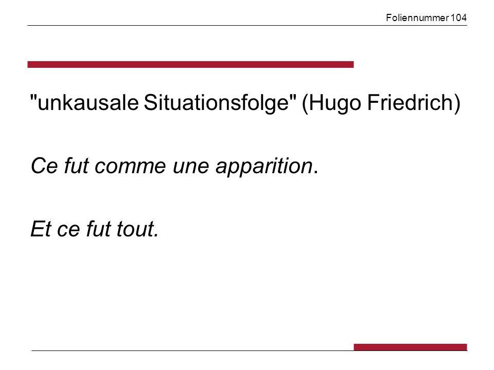 Foliennummer 104 unkausale Situationsfolge (Hugo Friedrich) Ce fut comme une apparition.