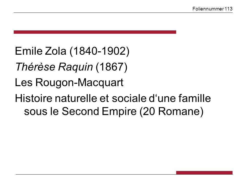 Foliennummer 113 Emile Zola (1840-1902) Thérèse Raquin (1867) Les Rougon-Macquart Histoire naturelle et sociale dune famille sous le Second Empire (20 Romane)