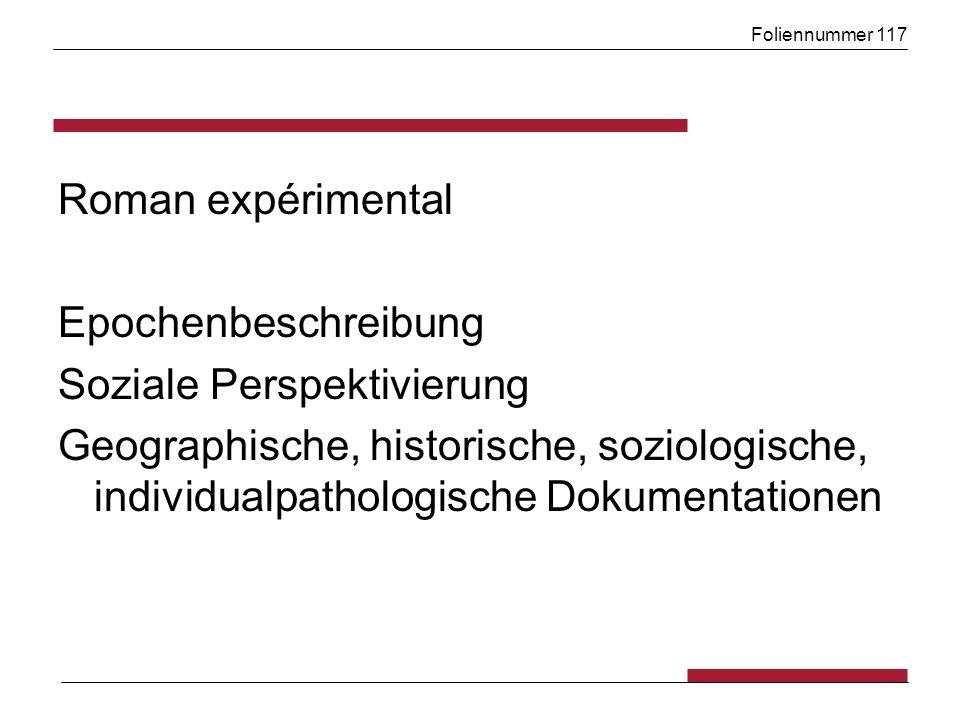 Foliennummer 117 Roman expérimental Epochenbeschreibung Soziale Perspektivierung Geographische, historische, soziologische, individualpathologische Dokumentationen