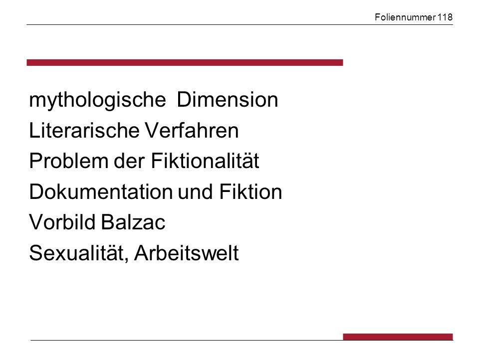 Foliennummer 118 mythologische Dimension Literarische Verfahren Problem der Fiktionalität Dokumentation und Fiktion Vorbild Balzac Sexualität, Arbeitswelt