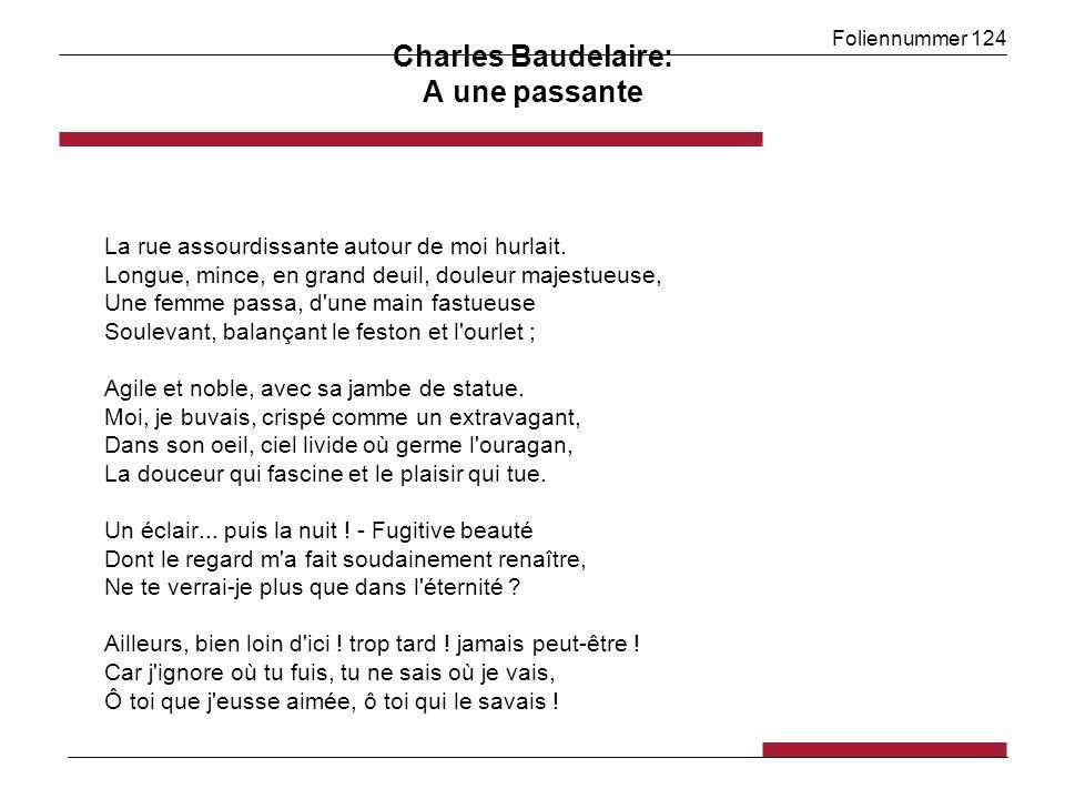Foliennummer 124 Charles Baudelaire: A une passante La rue assourdissante autour de moi hurlait. Longue, mince, en grand deuil, douleur majestueuse, U