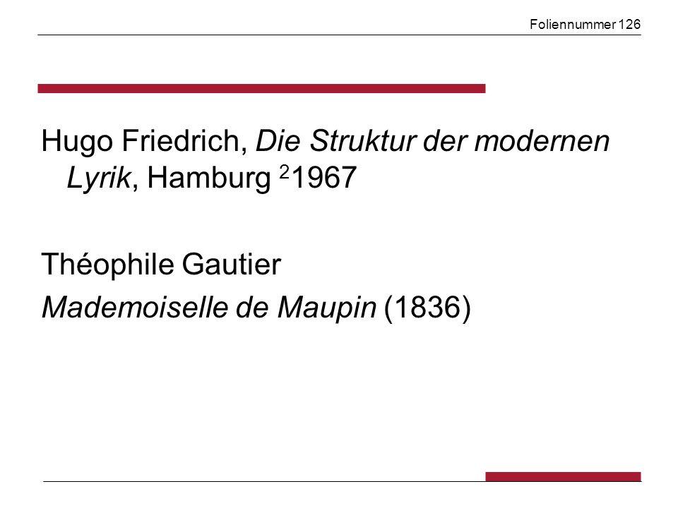 Foliennummer 126 Hugo Friedrich, Die Struktur der modernen Lyrik, Hamburg 2 1967 Théophile Gautier Mademoiselle de Maupin (1836)