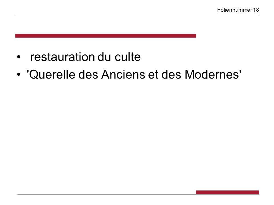 Foliennummer 18 restauration du culte 'Querelle des Anciens et des Modernes'
