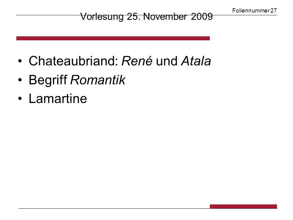 Foliennummer 27 Vorlesung 25. November 2009 Chateaubriand: René und Atala Begriff Romantik Lamartine