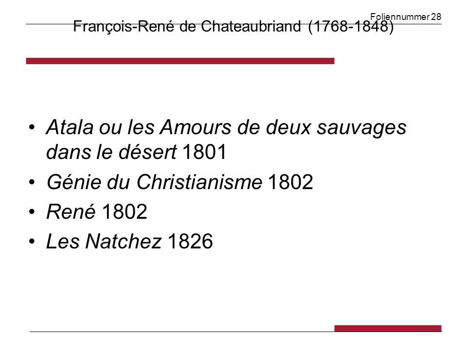 Foliennummer 28 François-René de Chateaubriand (1768-1848) Atala ou les Amours de deux sauvages dans le désert 1801 Génie du Christianisme 1802 René 1802 Les Natchez 1826