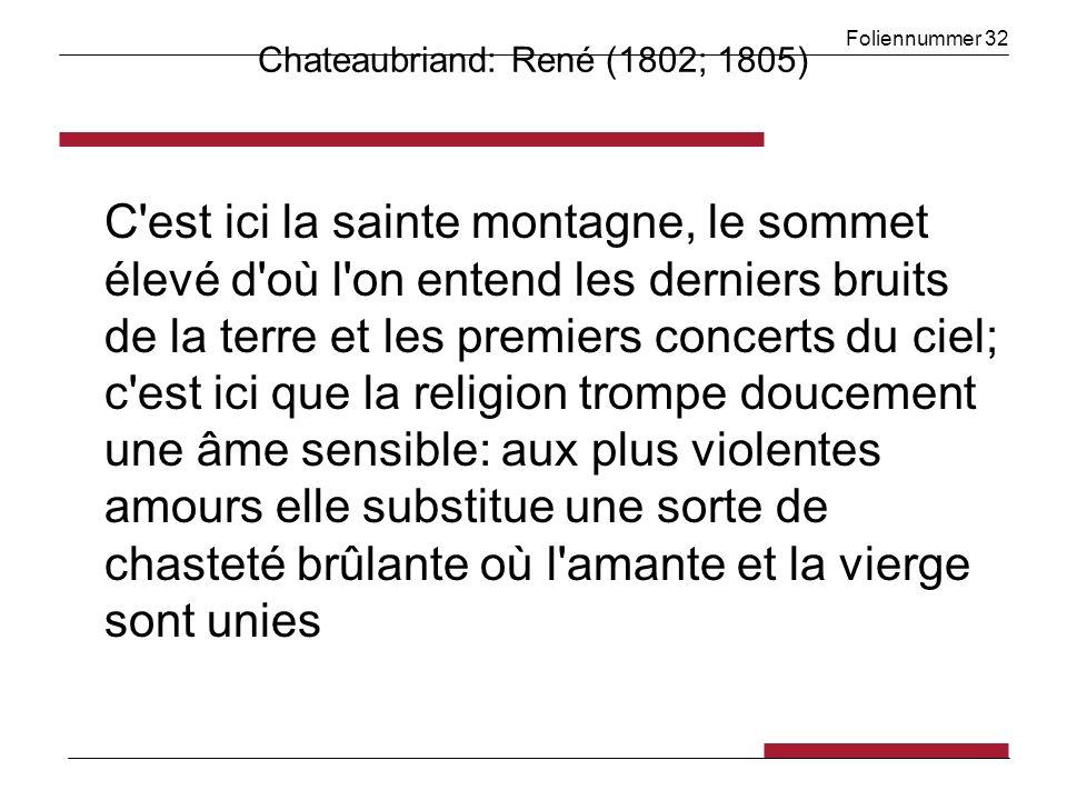 Foliennummer 32 Chateaubriand: René (1802; 1805) C'est ici la sainte montagne, le sommet élevé d'où l'on entend les derniers bruits de la terre et les