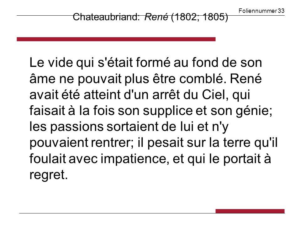 Foliennummer 33 Chateaubriand: René (1802; 1805) Le vide qui s'était formé au fond de son âme ne pouvait plus être comblé. René avait été atteint d'un
