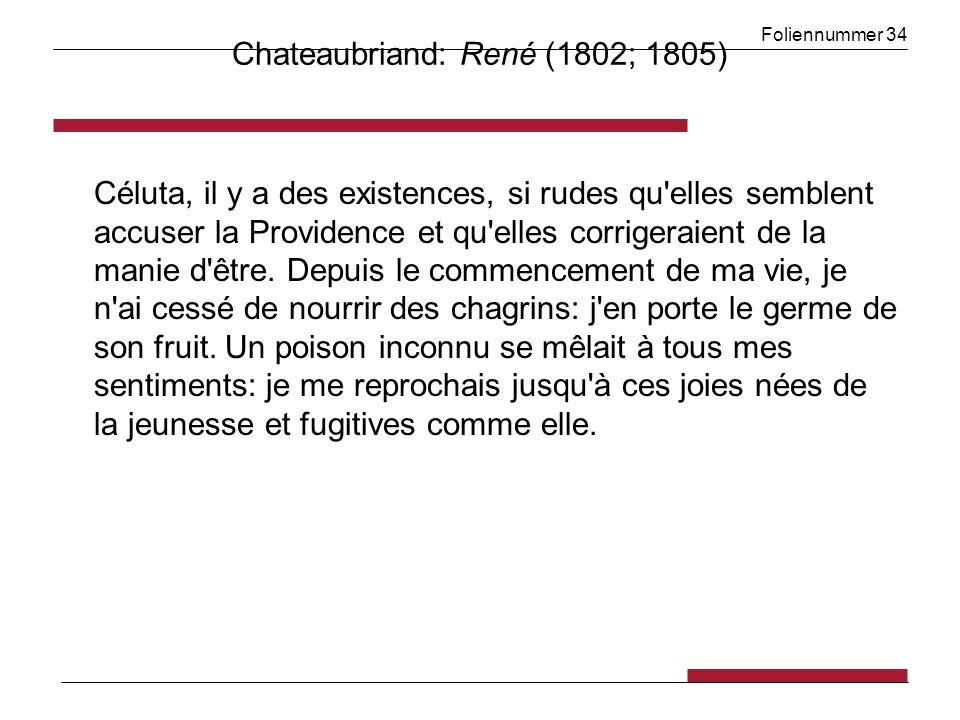 Foliennummer 34 Chateaubriand: René (1802; 1805) Céluta, il y a des existences, si rudes qu elles semblent accuser la Providence et qu elles corrigeraient de la manie d être.