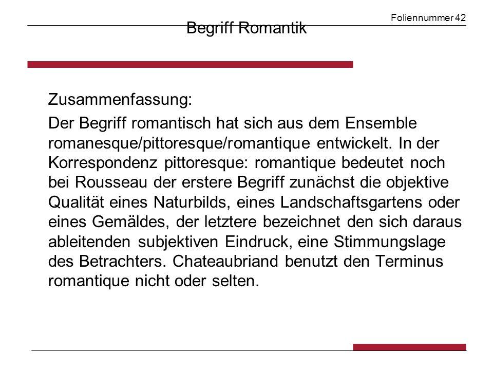Foliennummer 42 Begriff Romantik Zusammenfassung: Der Begriff romantisch hat sich aus dem Ensemble romanesque/pittoresque/romantique entwickelt.