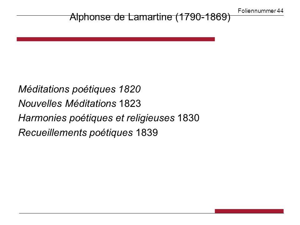 Foliennummer 44 Alphonse de Lamartine (1790-1869) Méditations poétiques 1820 Nouvelles Méditations 1823 Harmonies poétiques et religieuses 1830 Recueillements poétiques 1839