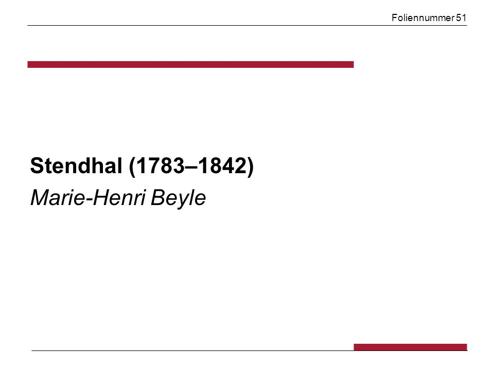 Foliennummer 51 Stendhal (1783–1842) Marie-Henri Beyle
