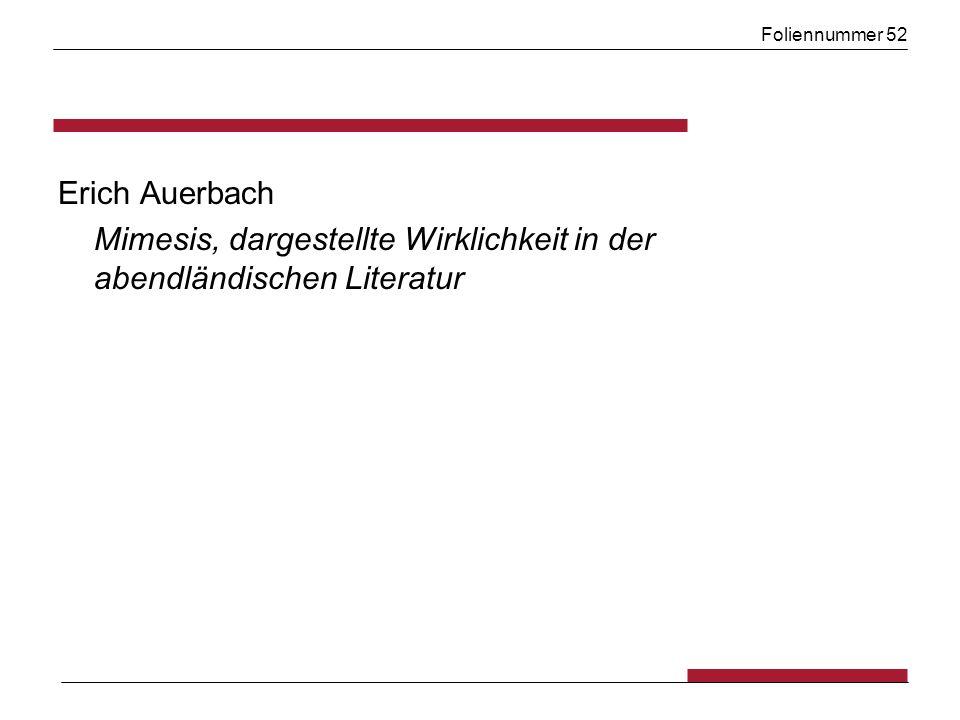 Foliennummer 52 Erich Auerbach Mimesis, dargestellte Wirklichkeit in der abendländischen Literatur