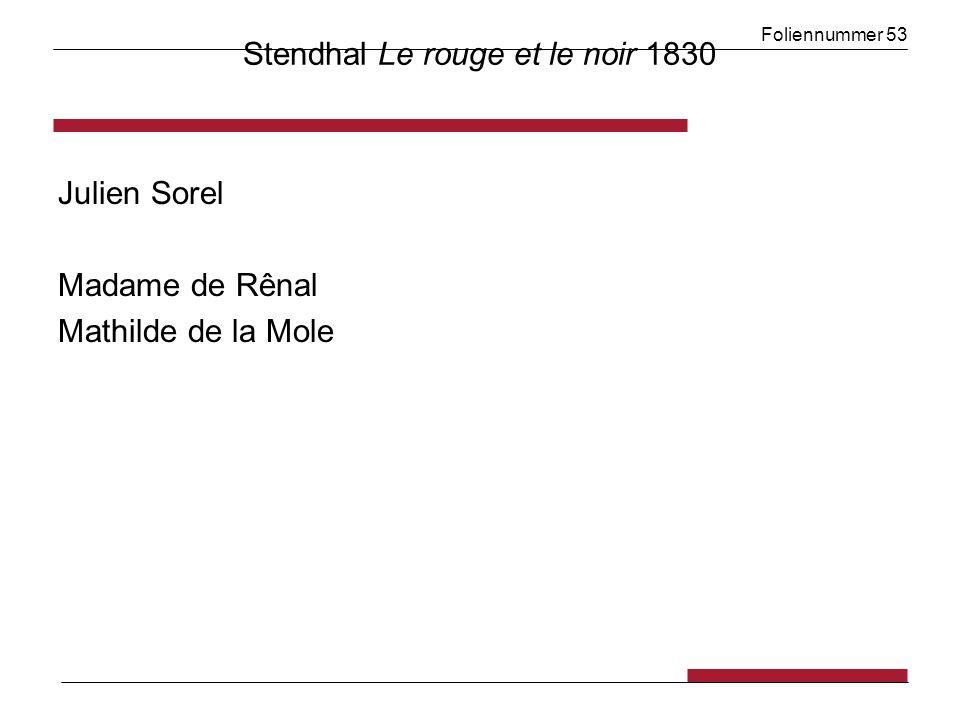 Foliennummer 53 Stendhal Le rouge et le noir 1830 Julien Sorel Madame de Rênal Mathilde de la Mole