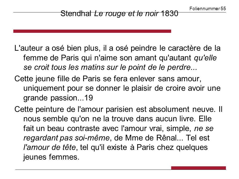 Foliennummer 55 Stendhal Le rouge et le noir 1830 L auteur a osé bien plus, il a osé peindre le caractère de la femme de Paris qui n aime son amant qu autant qu elle se croit tous les matins sur le point de le perdre...