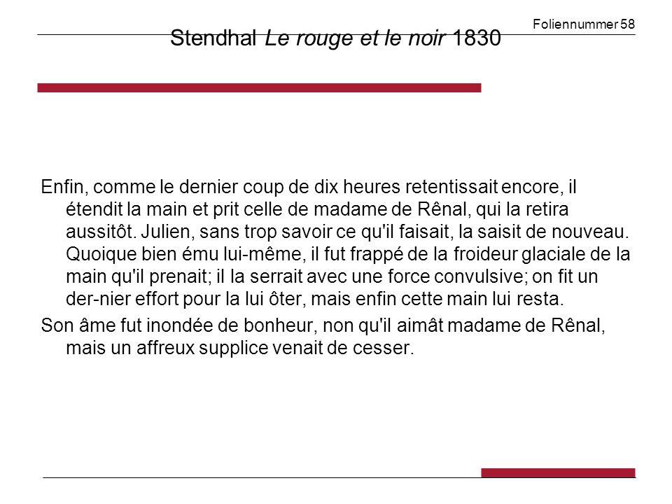 Foliennummer 58 Stendhal Le rouge et le noir 1830 Enfin, comme le dernier coup de dix heures retentissait encore, il étendit la main et prit celle de madame de Rênal, qui la retira aussitôt.