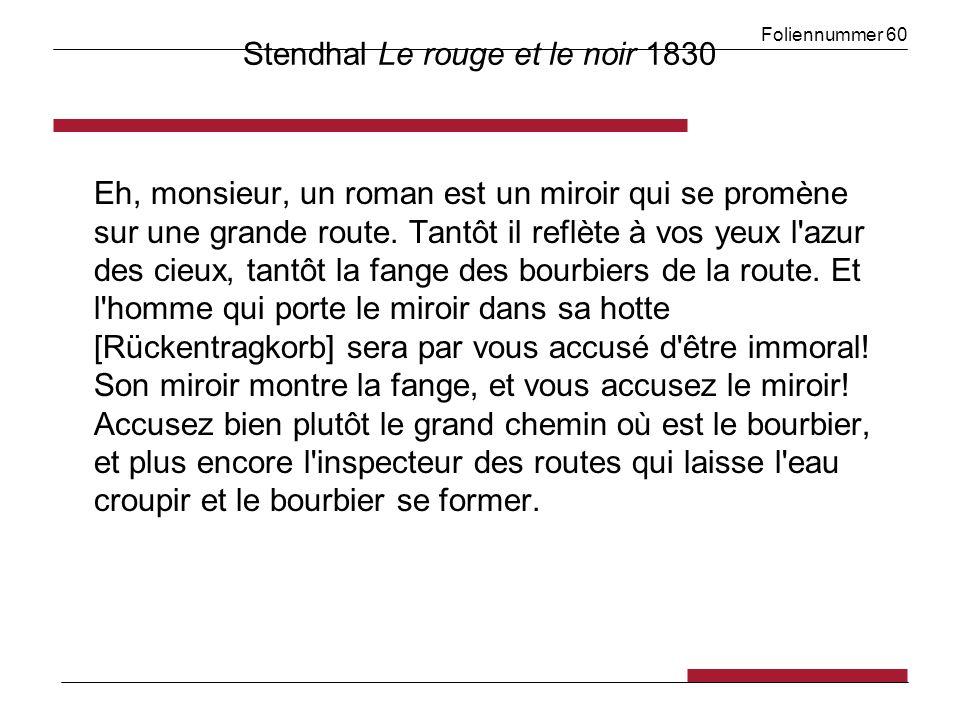 Foliennummer 60 Stendhal Le rouge et le noir 1830 Eh, monsieur, un roman est un miroir qui se promène sur une grande route. Tantôt il reflète à vos ye