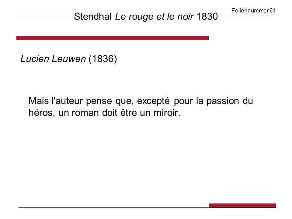Foliennummer 61 Stendhal Le rouge et le noir 1830 Lucien Leuwen (1836) Mais l auteur pense que, excepté pour la passion du héros, un roman doit être un miroir.