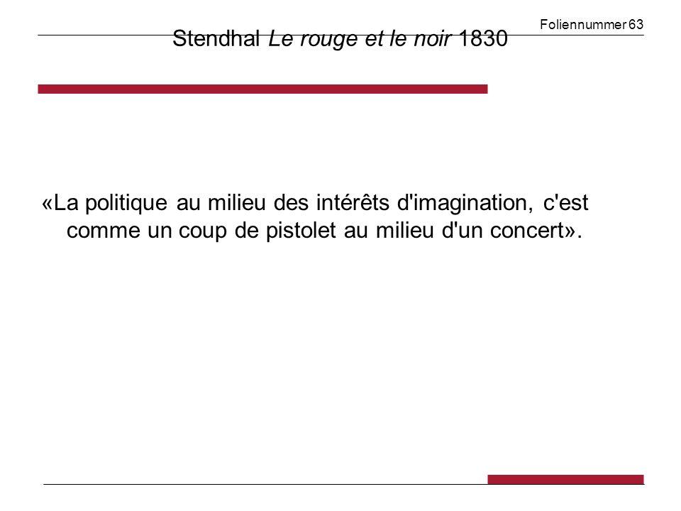 Foliennummer 63 Stendhal Le rouge et le noir 1830 «La politique au milieu des intérêts d imagination, c est comme un coup de pistolet au milieu d un concert».