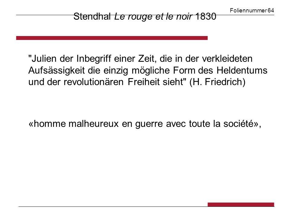Foliennummer 64 Stendhal Le rouge et le noir 1830 Julien der Inbegriff einer Zeit, die in der verkleideten Aufsässigkeit die einzig mögliche Form des Heldentums und der revolutionären Freiheit sieht (H.