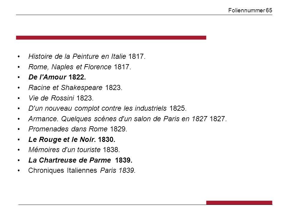 Foliennummer 65 Histoire de la Peinture en Italie 1817. Rome, Naples et Florence 1817. De l'Amour 1822. Racine et Shakespeare 1823. Vie de Rossini 182
