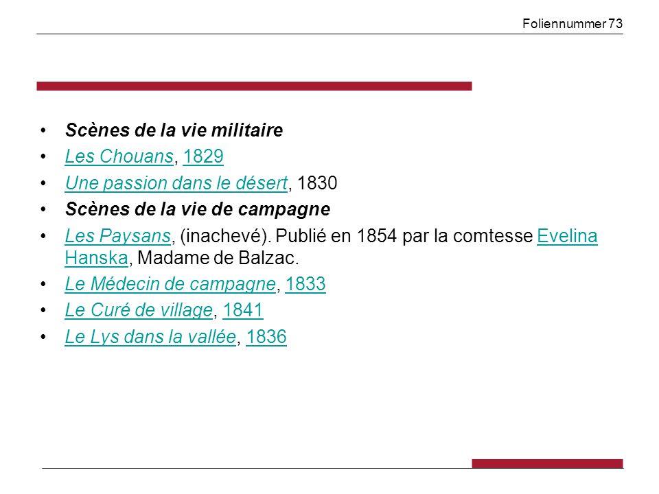 Foliennummer 73 Scènes de la vie militaire Les Chouans, 1829Les Chouans1829 Une passion dans le désert, 1830Une passion dans le désert Scènes de la vie de campagne Les Paysans, (inachevé).