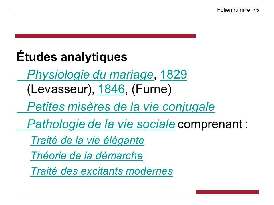 Foliennummer 75 Études analytiques Physiologie du mariagePhysiologie du mariage, 1829 (Levasseur), 1846, (Furne)18291846 Petites misères de la vie con