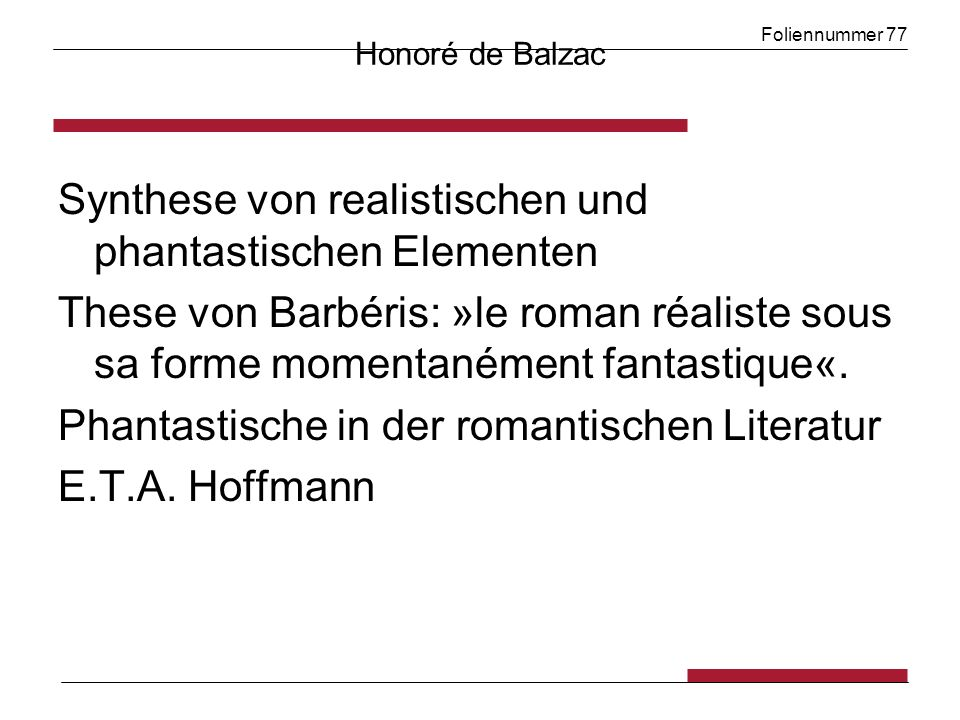 Foliennummer 77 Honoré de Balzac Synthese von realistischen und phantastischen Elementen These von Barbéris: »le roman réaliste sous sa forme momentanément fantastique«.