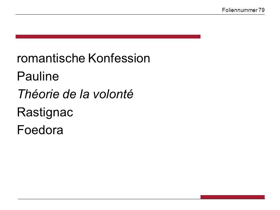 Foliennummer 79 romantische Konfession Pauline Théorie de la volonté Rastignac Foedora
