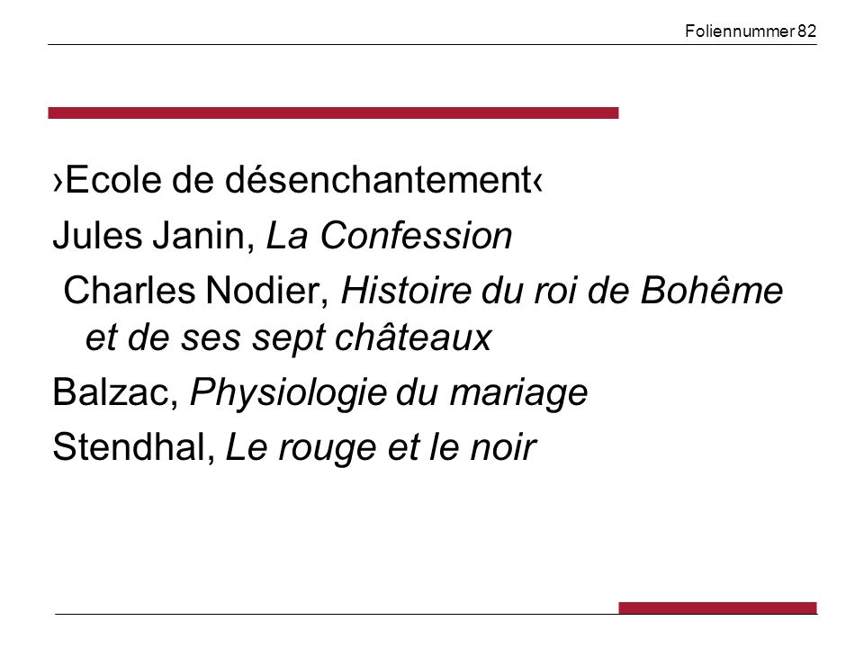 Foliennummer 82 Ecole de désenchantement Jules Janin, La Confession Charles Nodier, Histoire du roi de Bohême et de ses sept châteaux Balzac, Physiolo