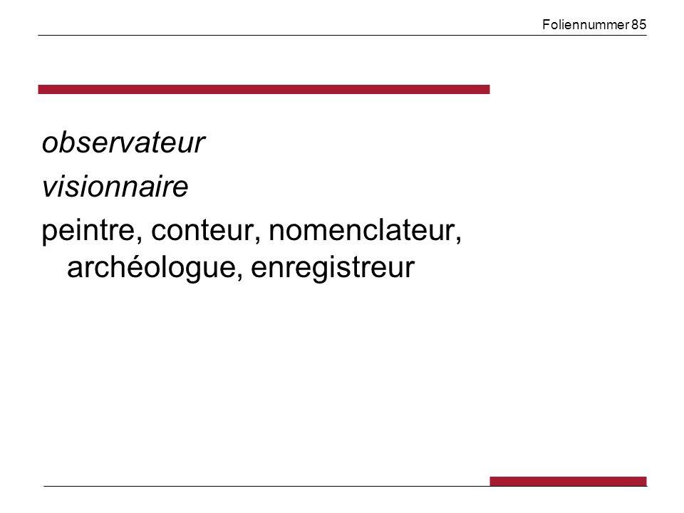 Foliennummer 85 observateur visionnaire peintre, conteur, nomenclateur, archéologue, enregistreur
