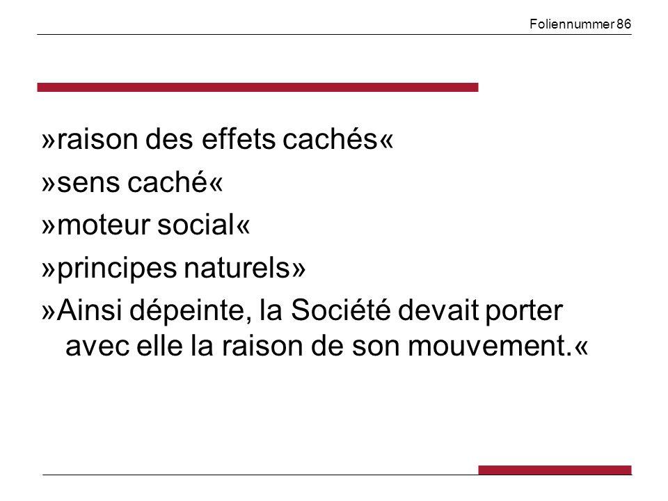 Foliennummer 86 »raison des effets cachés« »sens caché« »moteur social« »principes naturels» »Ainsi dépeinte, la Société devait porter avec elle la raison de son mouvement.«