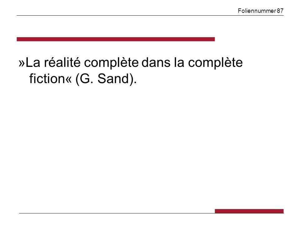 Foliennummer 87 »La réalité complète dans la complète fiction« (G. Sand).