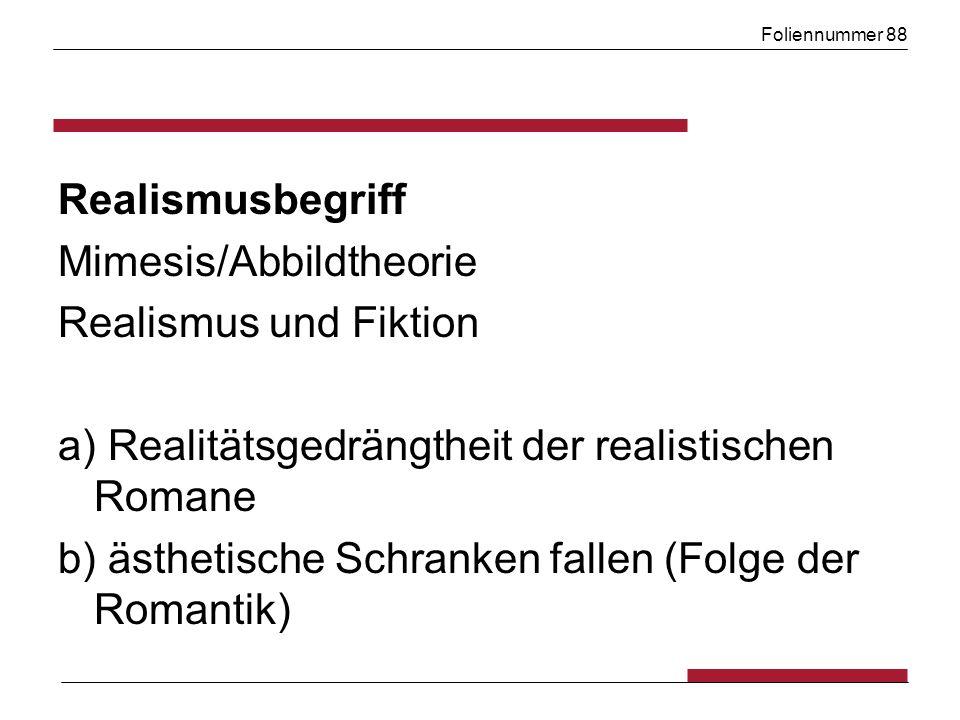 Foliennummer 88 Realismusbegriff Mimesis/Abbildtheorie Realismus und Fiktion a) Realitätsgedrängtheit der realistischen Romane b) ästhetische Schranke
