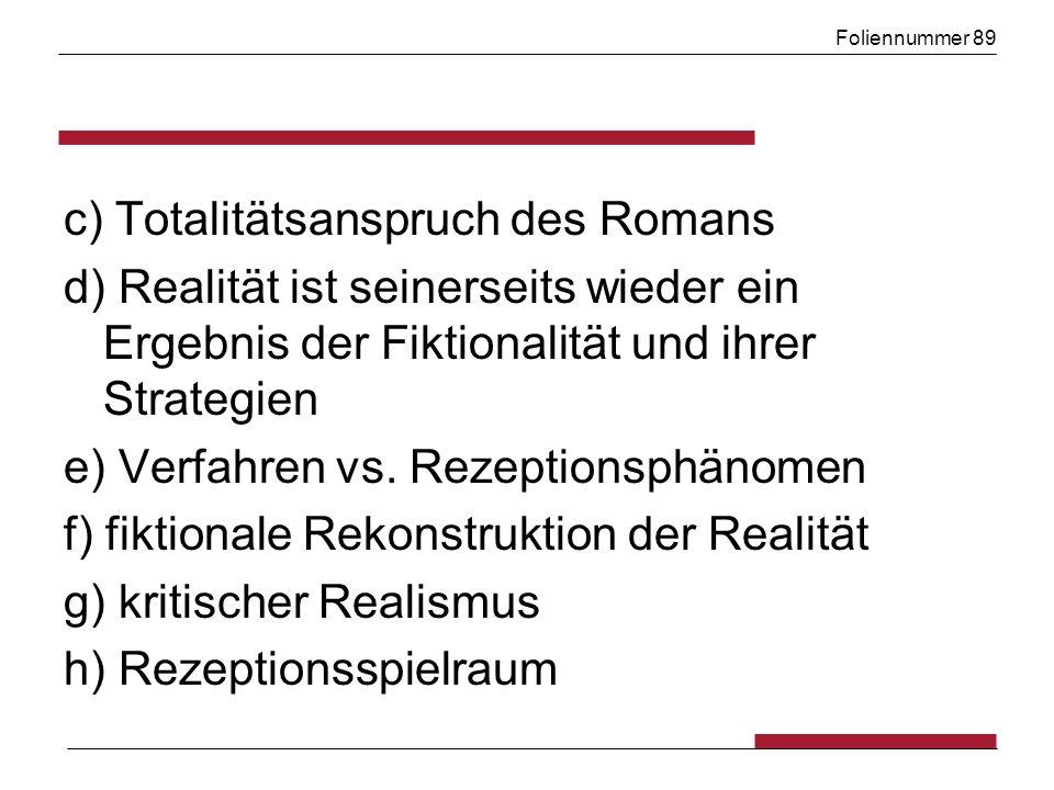 Foliennummer 89 c) Totalitätsanspruch des Romans d) Realität ist seinerseits wieder ein Ergebnis der Fiktionalität und ihrer Strategien e) Verfahren vs.