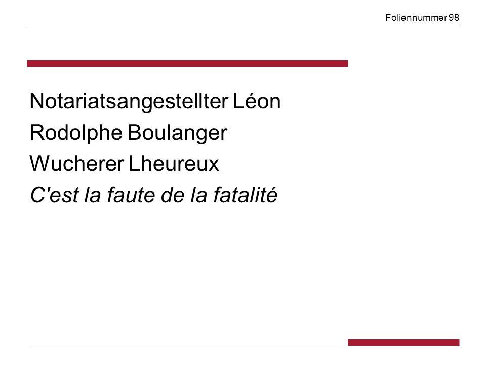 Foliennummer 98 Notariatsangestellter Léon Rodolphe Boulanger Wucherer Lheureux C est la faute de la fatalité