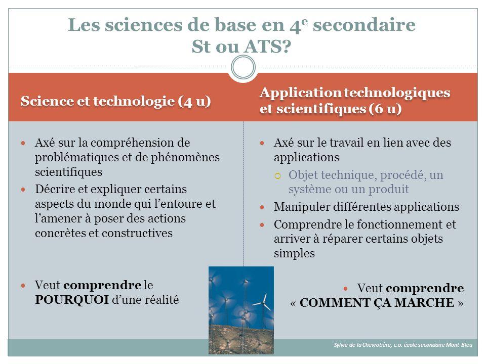 Science et technologie (4 u) Application technologiques et scientifiques (6 u) Axé sur la compréhension de problématiques et de phénomènes scientifiqu