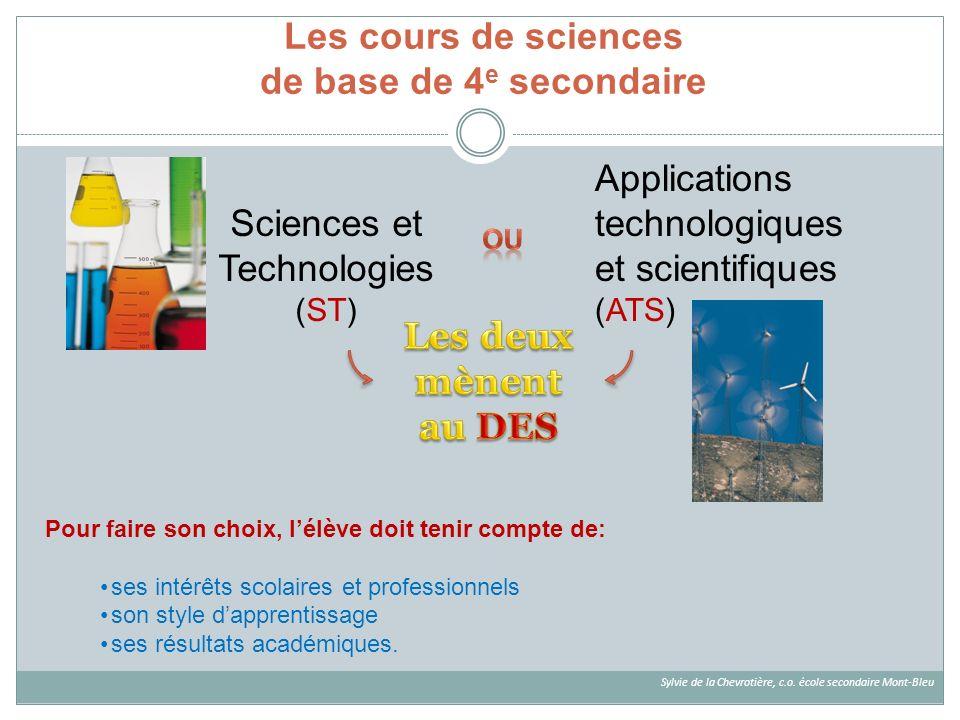 Les cours de sciences de base de 4 e secondaire Sciences et Technologies (ST) Applications technologiques et scientifiques (ATS) Pour faire son choix,