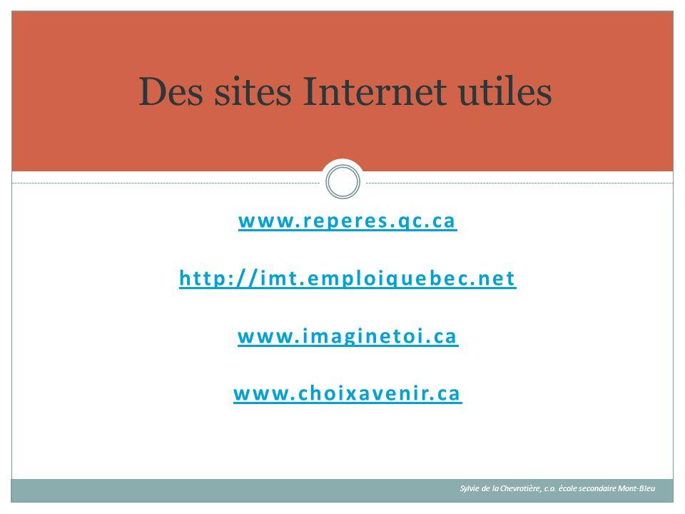 www.reperes.qc.ca http://imt.emploiquebec.net www.imaginetoi.ca www.choixavenir.ca Sylvie de la Chevrotière, c.o. école secondaire Mont-Bleu Des sites