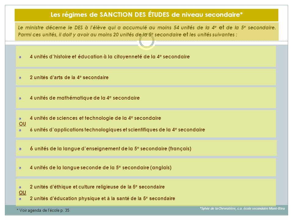 Les régimes de SANCTION DES ÉTUDES de niveau secondaire* Le ministre décerne le DES à lélève qui a accumulé au moins 54 unités de la 4 e et de la 5 e