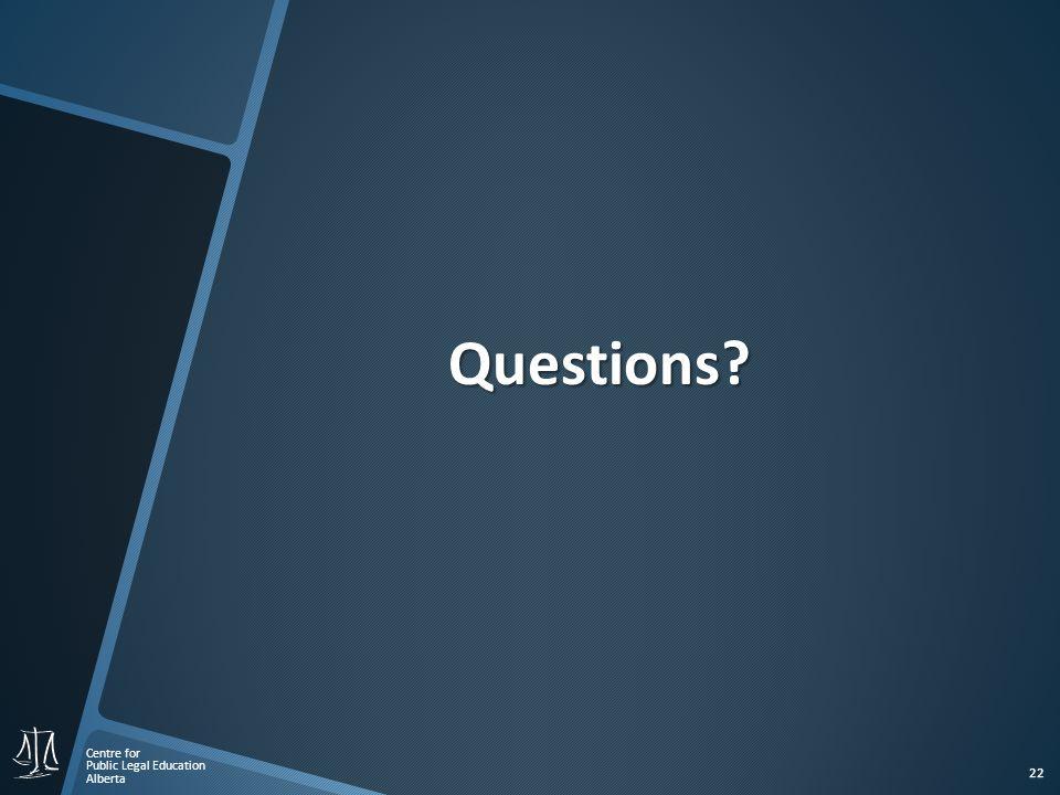Centre for Public Legal Education Alberta 22 Questions