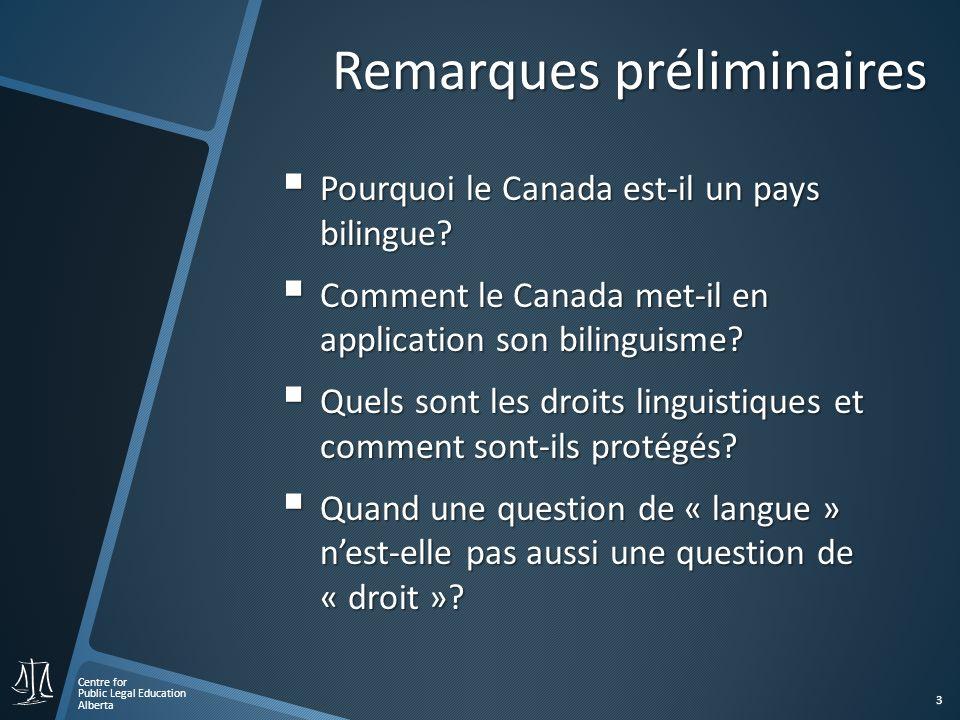 Centre for Public Legal Education Alberta 3 Remarques préliminaires Pourquoi le Canada est-il un pays bilingue.