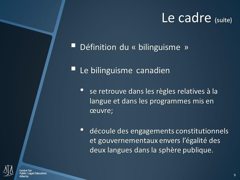 Centre for Public Legal Education Alberta 6 Le cadre (suite) Les droits linguistiques protégés par la Constitution canadienne assurent lépanouissement des communautés de langue officielle; assurent lépanouissement des communautés de langue officielle; protègent les droits des communautés de langue officielle (anglais et français) lorsquelles sont en situation minoritaire.
