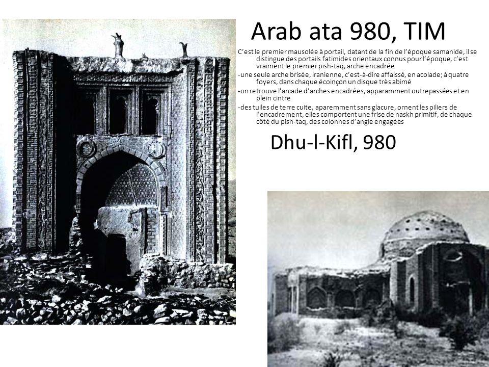 Arab ata 980, TIM Dhu-l-Kifl, 980 Cest le premier mausolée à portail, datant de la fin de lépoque samanide, il se distingue des portails fatimides ori