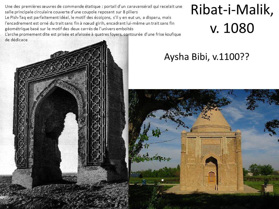Ribat-i-Malik, v. 1080 Aysha Bibi, v.1100?? Une des premières œuvres de commande étatique : portail dun caravansérail qui recelait une salle principal